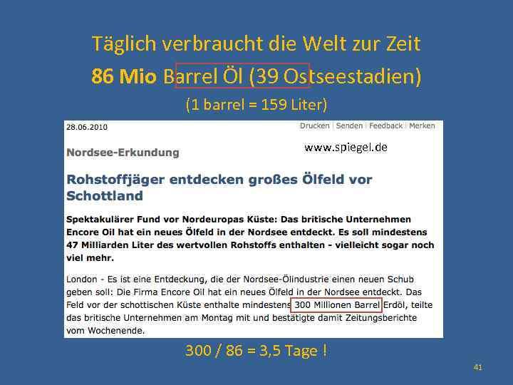 Täglich verbraucht die Welt zur Zeit 86 Mio Barrel Öl (39 Ostseestadien) (1 barrel