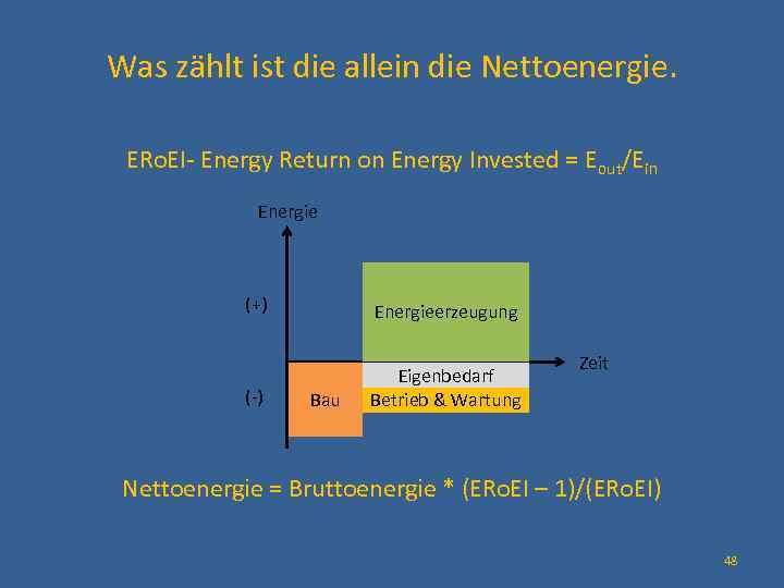 Was zählt ist die allein die Nettoenergie. ERo. EI- Energy Return on Energy Invested