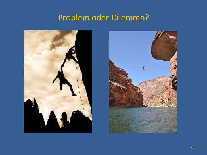 Problem oder Dilemma? 55