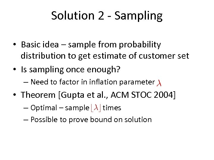 Solution 2 - Sampling • Basic idea – sample from probability distribution to get