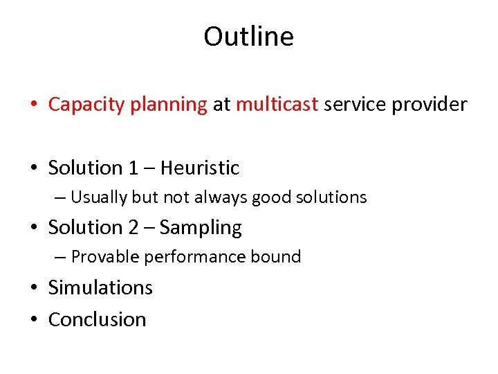 Outline • Capacity planning at multicast service provider • Solution 1 – Heuristic –
