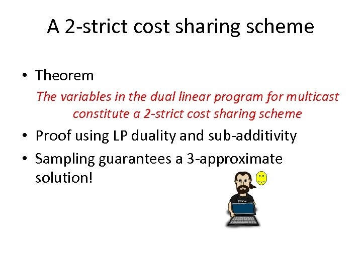 A 2 -strict cost sharing scheme • Theorem The variables in the dual linear