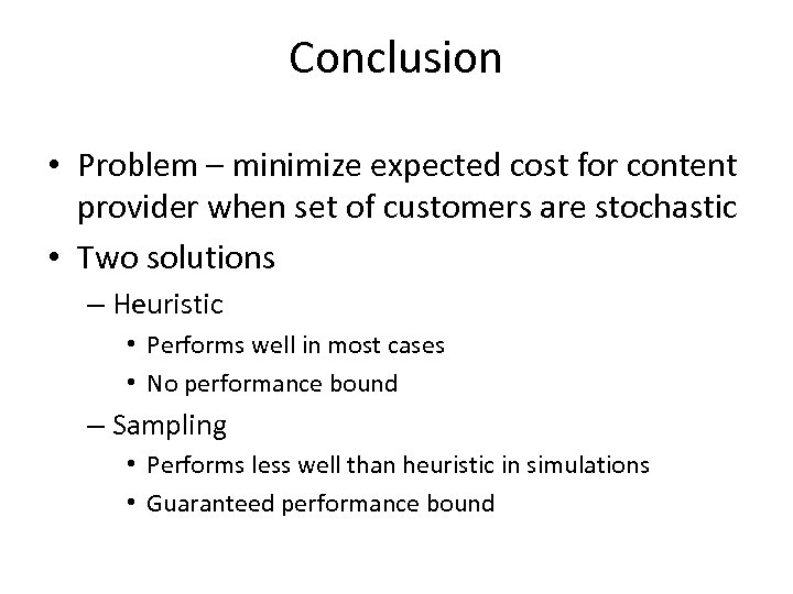 Conclusion • Problem – minimize expected cost for content provider when set of customers