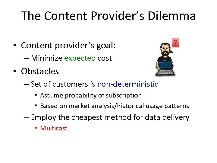 The Content Provider's Dilemma • Content provider's goal: – Minimize expected cost • Obstacles