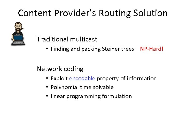 Content Provider's Routing Solution Traditional multicast • Finding and packing Steiner trees – NP-Hard!
