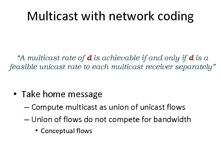 "Multicast with network coding ""A multicast rate of d is achievable if and only"