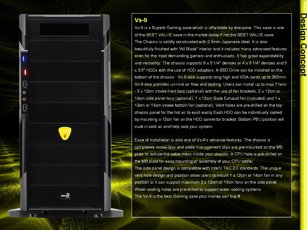 Vs-9 is a Superb Gaming case which is affordable by everyone. This case is