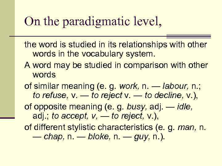 On the paradigmatic level, the word is studied in its relationships with other words
