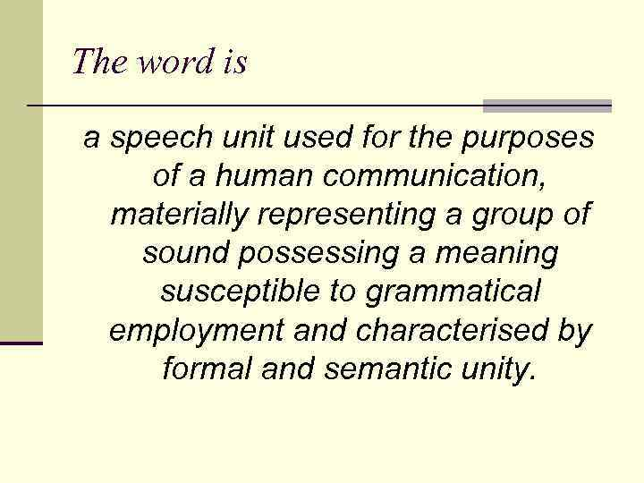 The word is a speech unit used for the purposes of a human communication,