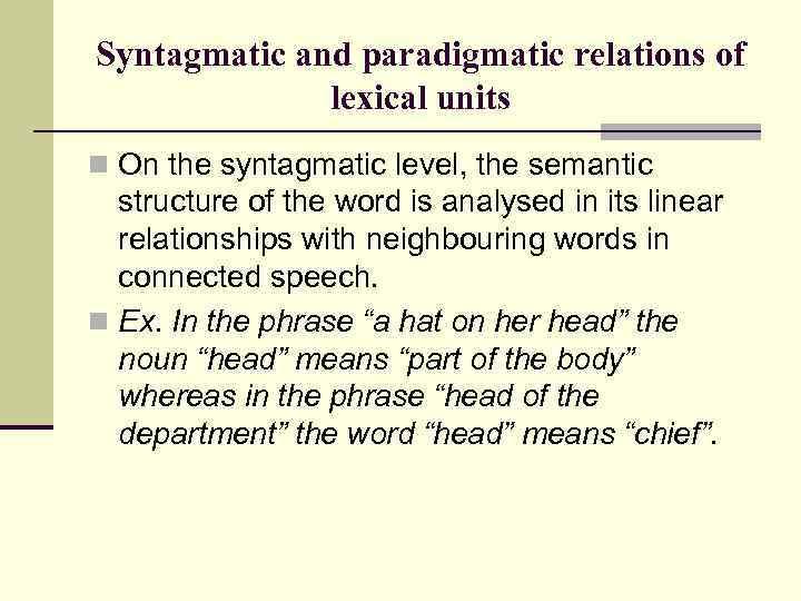 Syntagmatic and paradigmatic relations of lexical units n On the syntagmatic level, the semantic