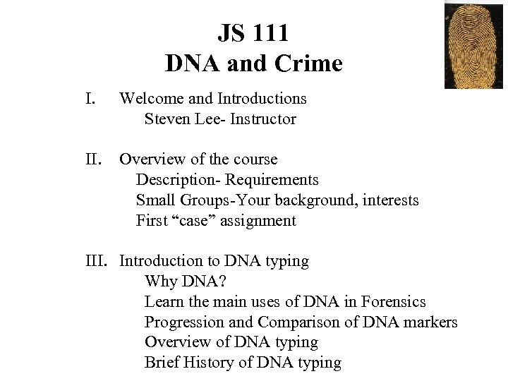 JS 111 DNA and Crime I. Welcome and Introductions Steven Lee- Instructor II. Overview