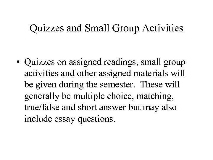 Quizzes and Small Group Activities • Quizzes on assigned readings, small group activities and