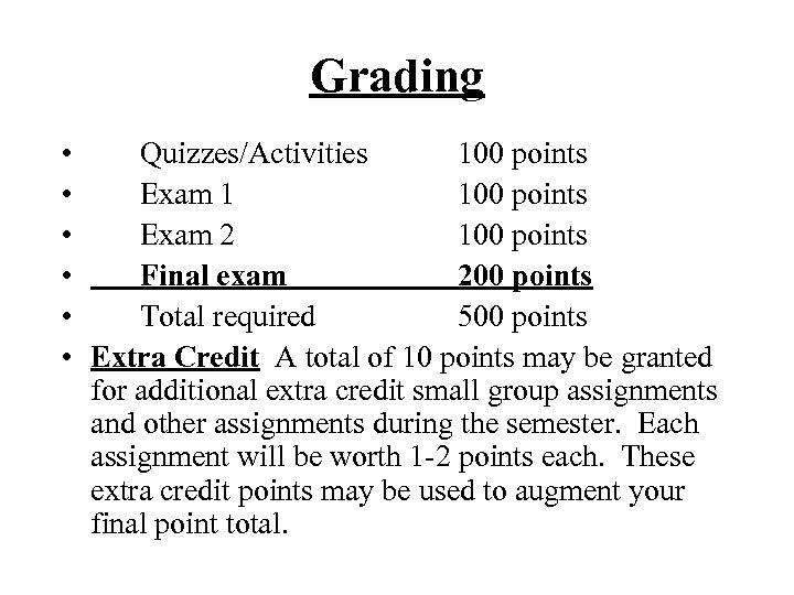 Grading • Quizzes/Activities 100 points • Exam 1 100 points • Exam 2 100