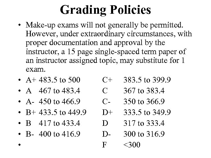 Grading Policies • Make-up exams will not generally be permitted. However, under extraordinary circumstances,