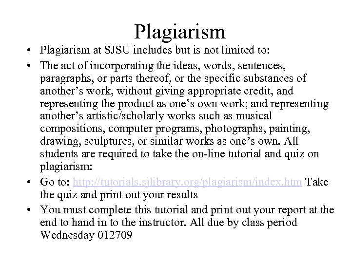 Plagiarism • Plagiarism at SJSU includes but is not limited to: • The act