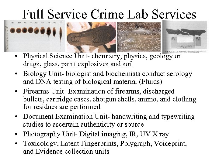 Full Service Crime Lab Services • Physical Science Unit- chemistry, physics, geology on drugs,
