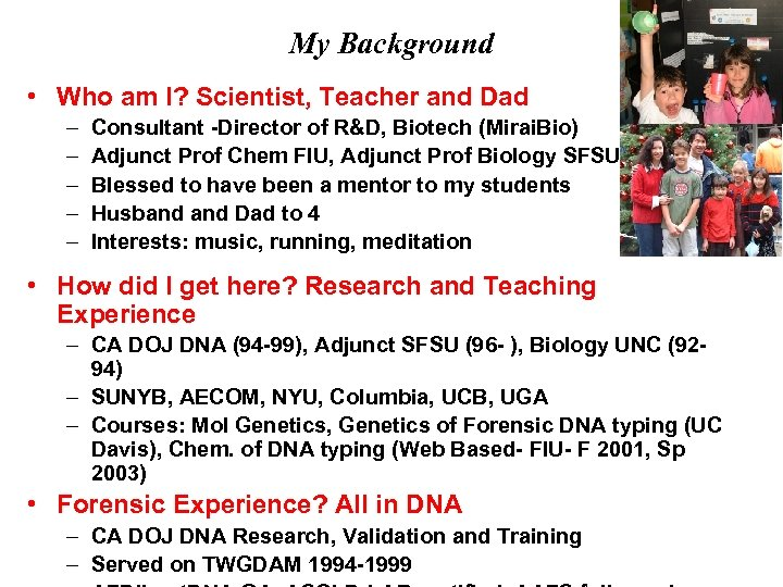 My Background • Who am I? Scientist, Teacher and Dad – – – Consultant