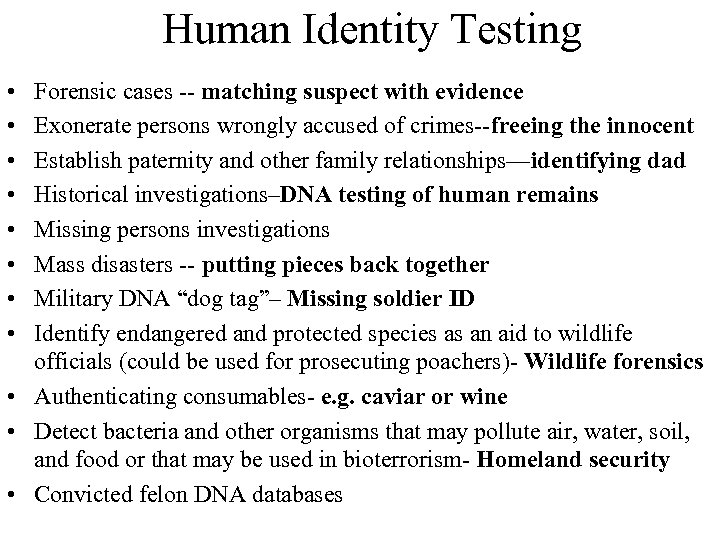 Human Identity Testing • • Forensic cases -- matching suspect with evidence Exonerate persons