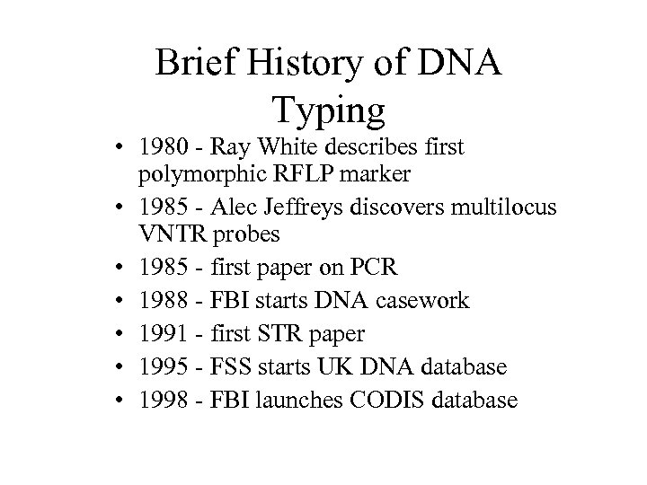 Brief History of DNA Typing • 1980 - Ray White describes first polymorphic RFLP