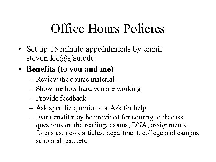 Office Hours Policies • Set up 15 minute appointments by email steven. lee@sjsu. edu