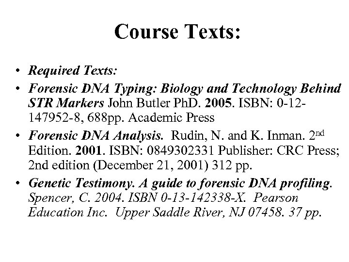 Course Texts: • Required Texts: • Forensic DNA Typing: Biology and Technology Behind STR