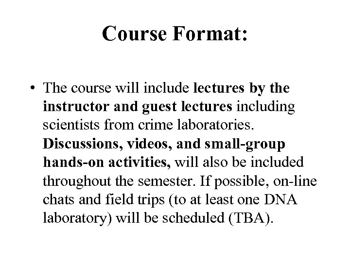 Course Format: • The course will include lectures by the instructor and guest lectures