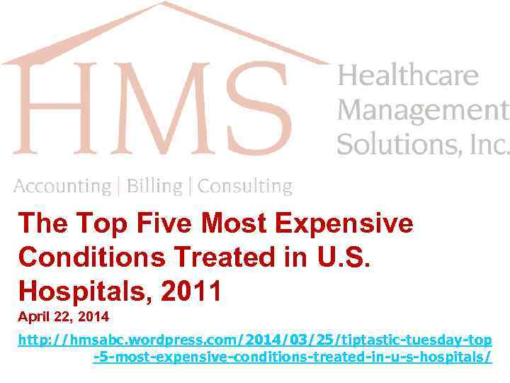 The Top Five Most Expensive Conditions Treated in U. S. Hospitals, 2011 April 22,
