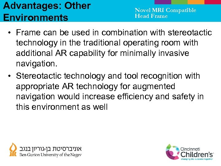 Advantages: Other Environments Novel MRI Compatible Head Frame • Frame can be used in