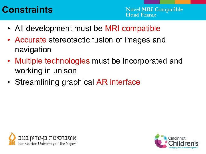 Constraints Novel MRI Compatible Head Frame • All development must be MRI compatible •