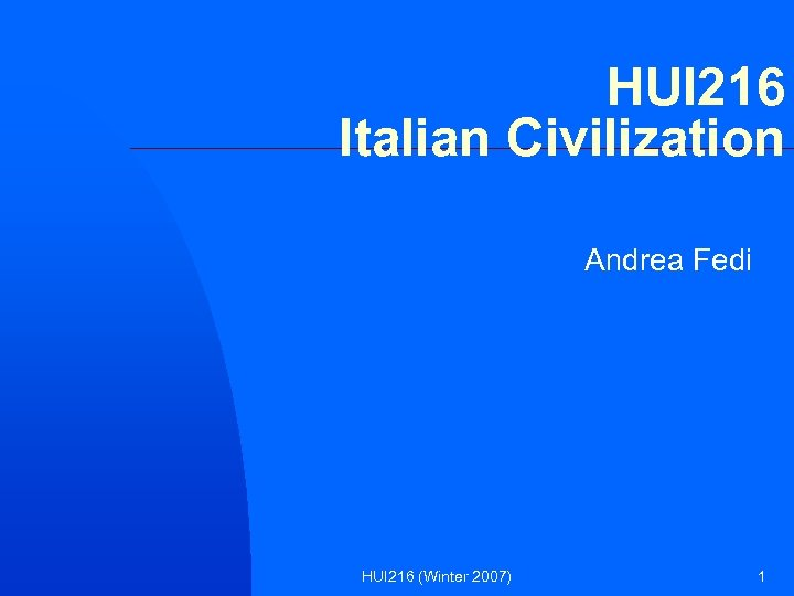 HUI 216 Italian Civilization Andrea Fedi HUI 216 (Winter 2007) 1