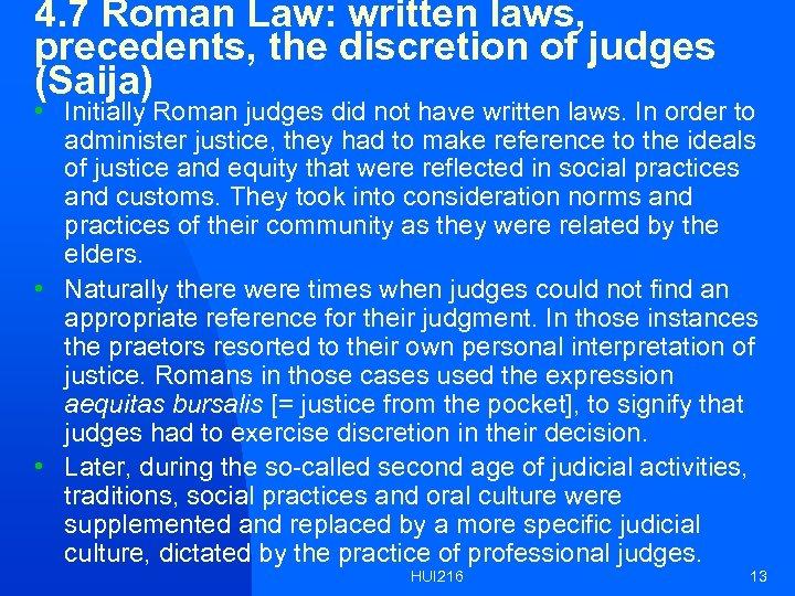 4. 7 Roman Law: written laws, precedents, the discretion of judges (Saija) • Initially