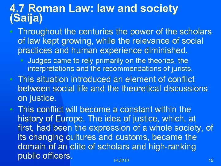 4. 7 Roman Law: law and society (Saija) • Throughout the centuries the power