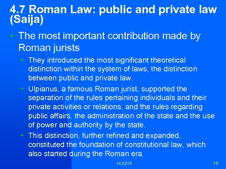 4. 7 Roman Law: public and private law (Saija) • The most important contribution