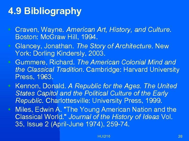 4. 9 Bibliography • Craven, Wayne. American Art, History, and Culture. Boston: Mc. Graw