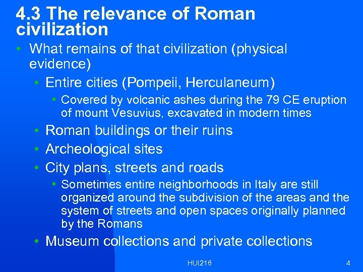 4. 3 The relevance of Roman civilization • What remains of that civilization (physical