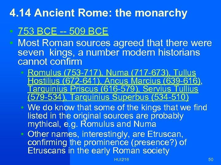 4. 14 Ancient Rome: the monarchy • 753 BCE -- 509 BCE • Most
