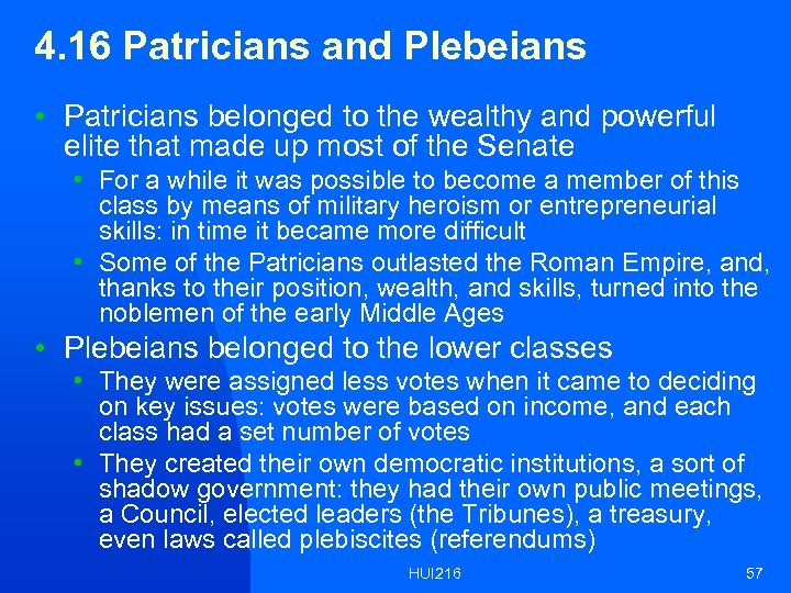 4. 16 Patricians and Plebeians • Patricians belonged to the wealthy and powerful elite