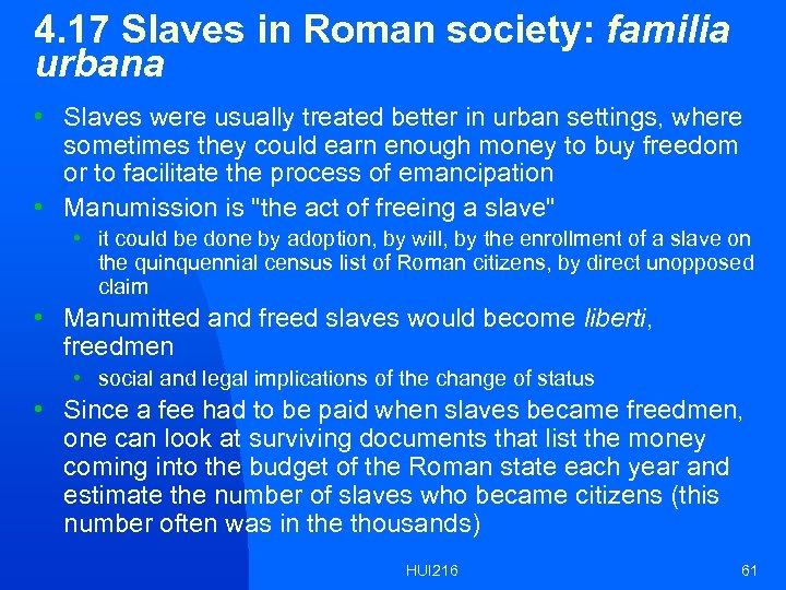 4. 17 Slaves in Roman society: familia urbana • Slaves were usually treated better