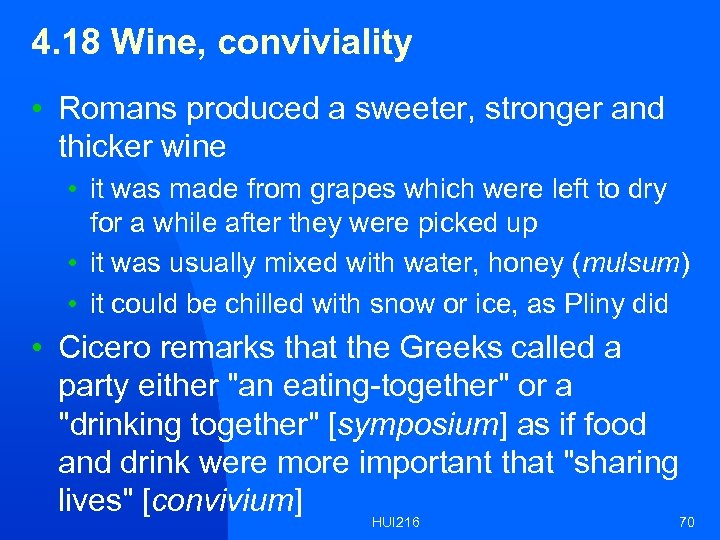 4. 18 Wine, conviviality • Romans produced a sweeter, stronger and thicker wine •