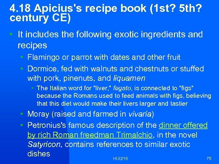 4. 18 Apicius's recipe book (1 st? 5 th? century CE) • It includes