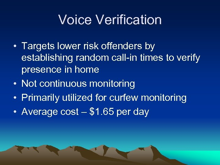 Voice Verification • Targets lower risk offenders by establishing random call-in times to verify