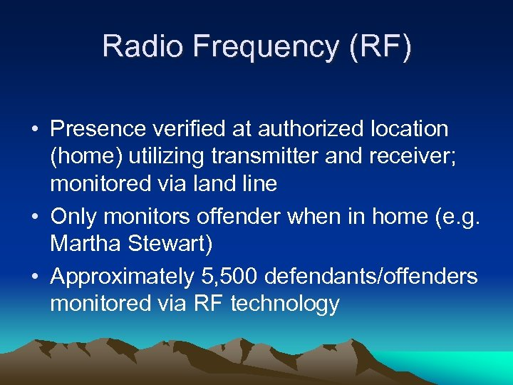Radio Frequency (RF) • Presence verified at authorized location (home) utilizing transmitter and receiver;