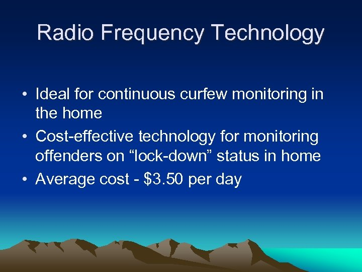 Radio Frequency Technology • Ideal for continuous curfew monitoring in the home • Cost-effective