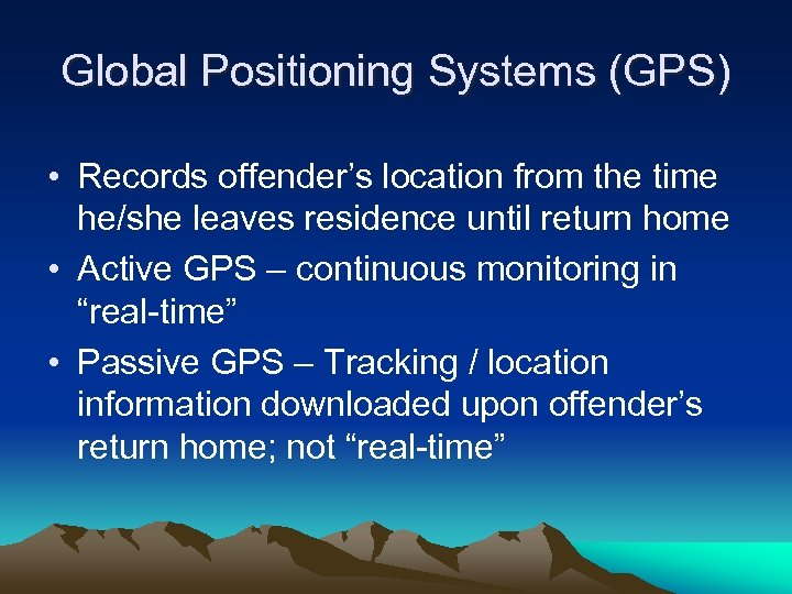 Global Positioning Systems (GPS) • Records offender's location from the time he/she leaves residence