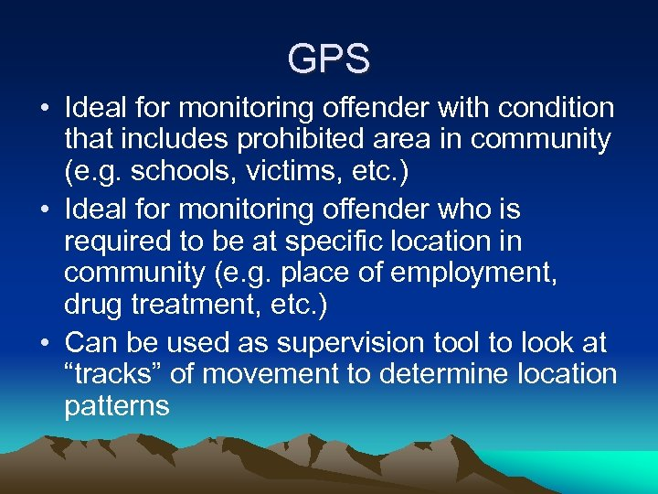 GPS • Ideal for monitoring offender with condition that includes prohibited area in community
