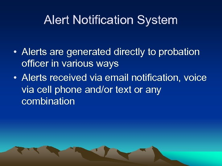 Alert Notification System • Alerts are generated directly to probation officer in various ways
