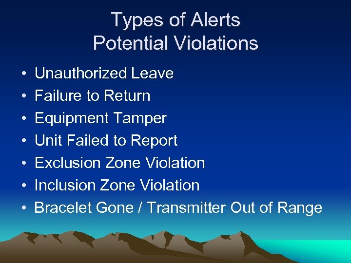Types of Alerts Potential Violations • • Unauthorized Leave Failure to Return Equipment Tamper