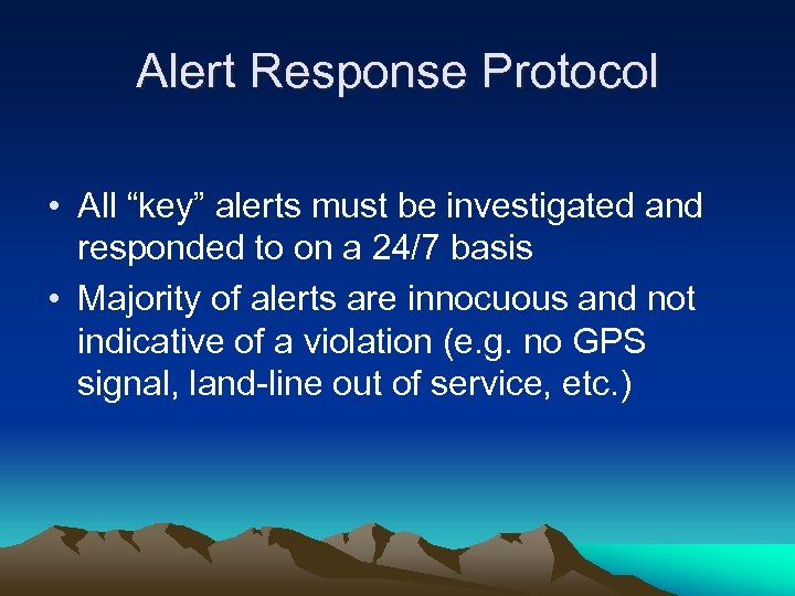 "Alert Response Protocol • All ""key"" alerts must be investigated and responded to on"