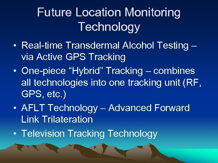 Future Location Monitoring Technology • Real-time Transdermal Alcohol Testing – via Active GPS Tracking