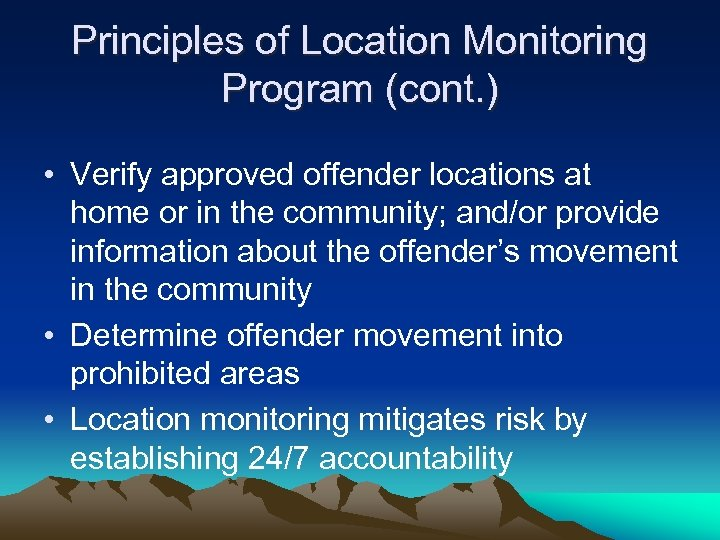Principles of Location Monitoring Program (cont. ) • Verify approved offender locations at home
